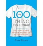 100 Thing Challenge, The : How I Got Rid of Almost Everything, Remade My Life, and Regained My SoulBruno, Dave - Product Image