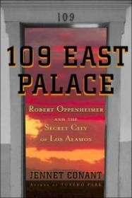 109 EAST PALACE: ROBERT OPPENHEIMER AND THE SECRET CITY OF LOS ALAMOSConant, Jennet - Product Image