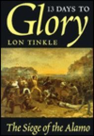 13 Days to Glory - The Siege of the Alamoby: Tinkle, Lon  - Product Image