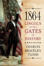1864: Lincoln at the Gates of Historyby: Flood, Charles Bracelen - Product Image