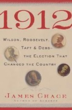 1912: Wilson, Roosevelt, Taft & Debs - The Election That Changed the CountryChace, James - Product Image