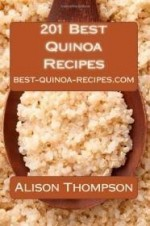 201 Best Quinoa Recipes: How to Make Healthy and Delicious Quinoa Soups, Salads, Breads, Desserts, Pancakes and More in Your Own Kitchenby: Thompson, Alison - Product Image