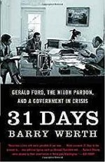 31 Days: Gerald Ford, the Nixon Pardon and A Government in Crisisby: Werth, Barry - Product Image