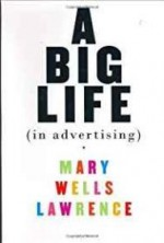 A Big Life (in Advertising)by: Wells Lawrence, Mary - Product Image