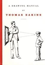 A Drawing Manual by Thomas Eakins (Primary Sources in American)by: Eakins, Thomas - Product Image