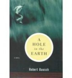 A Hole in the Earthby: Bausch, Robert - Product Image