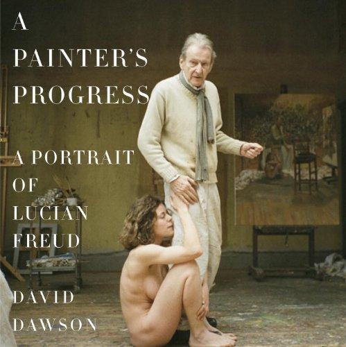 A Painter's Progress: A Portrait of Lucian Freudby: Dawson, David - Product Image
