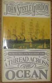 A Thread Across the Ocean: The Heroic story of the Transatlantic Cableby: Gordon, John Steele - Product Image