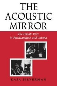Acoustic Mirror: The Female Voice in Psychoanalysis and Cinemaby: Silverman, Kaja - Product Image
