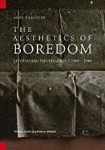 Aesthetics of Boredom, The: Lithuanian Photography 1980 - 1990Narusyte, Agne - Product Image