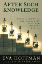 After Such Knowledge: Memory, History, and the Legacy of the Holocaustby: Hoffman, Eva - Product Image