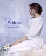 After Whistler  The Artist and His Influence on American Painting, by: Merrill, Linda - Product Image