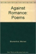 Against Romance (Poets, Penguin)by: Blumenthal, Michael - Product Image