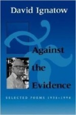 Against the Evidence: Selected Poems, 1934-1994 (Wesleyan Poetry Series)by: Ignatow, David - Product Image