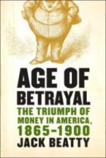 Age of Betrayal: The Triumph of Money in America, 18651900by: Beatty, Jack - Product Image