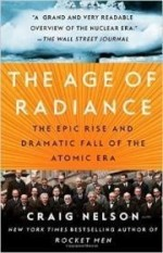 Age of Radiance, The: The Epic Rise and Dramatic Fall of the Atomic Eraby: Nelson, Craig - Product Image