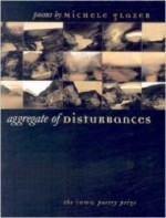 Aggregate of Disturbances (Iowa Poetry Prize)by: Glazer, Michele - Product Image