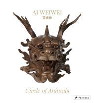 Ai Weiwei: Circle of Animalsby: Delson, Susan - Product Image