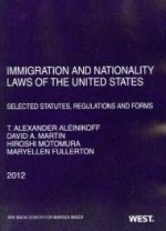 Aleinikoff, Martin, Motomura, and Fullerton's Immigration and Nationality Laws of the United States: Selected Statutes, Regulations and Forms, 2012by: Motomura, Hiros - Product Image