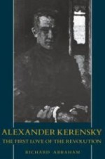 Alexander Kerensky: The First Love of the RevolutionAbraham, Richard - Product Image