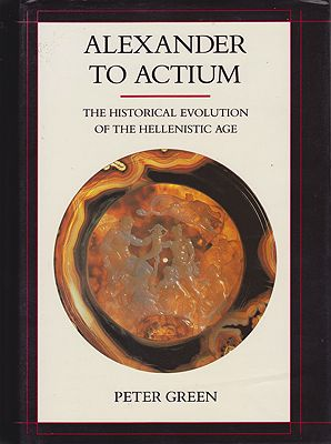 Alexander to Actium: The Historical Evolution of the Hellenistic Ageby: Green, Peter  - Product Image