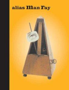 Alias Man Ray: The Art of Reinvention (Jewish Museum)by: Klein, Mason - Product Image