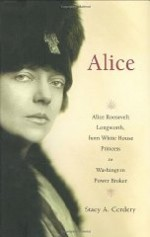 Alice: Alice Roosevelt Longworth, from White House Princess to Washington Power Brokerby: Cordery, Stacy A. - Product Image