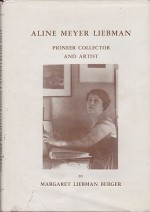 Aline Meyer Liebman: Pioneer Collector and Artistby: Berger, Margaret Liebman - Product Image