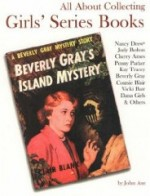 All about Collecting Girls' Series Books: Nancy Drew, Judy Bolton, Cherry Ames, Penny Parker, Kay Tracey, Beverly Gray, Connie Blair, Vicki Barr, Danaby: Axe, John - Product Image