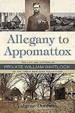 Allegany To Appomattox: The Life and Letters of Private William Whitlock of the 188th New York VolunteersDunham, Valgene - Product Image