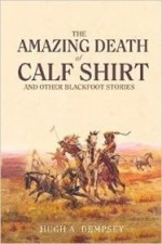 Amazing Death of Calf Shirt: And Other Blackfoot Stories, Theby: Dempsey, Hugh A. - Product Image