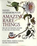 Amazing Rare Things: The Art of Natural History in the Age of DiscoveryAttenborough, David - Product Image