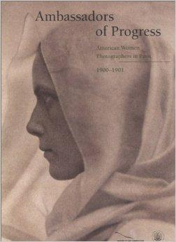 Ambassadors of Progress: American Women Photographers in Paris, 1900-1901by: Griffith, Bronwyn - Product Image