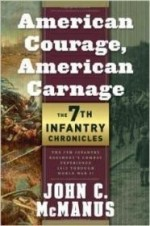 American Courage, American Carnage: 7th Infantry Chronicles: The 7th Infantry Regiment's Combat Experience, 1812 Through World War IIby: McManus, John C. - Product Image