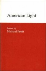 American Light (Contemporary Poetry (Univ of Georgia Paperback))by: Pettit, Michael - Product Image