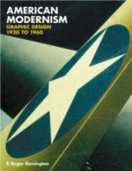 American Modernism: Graphic Design 1920 to 1960by: Remington, R.Roger - Product Image