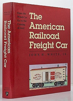 American Railroad Freight Car - From the Wood-Car Era the Coming of Steelby: White, Jr., John H. - Product Image