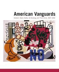 American Vanguards: Graham, Davis, Gorky, de Kooning, and Their Circle, 1927-1942 (Addison Gallery of American Art)by: Agee, William C. - Product Image