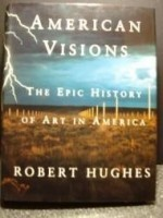 American Visions: The Epic History of Art in Americaby: Hughes, Robert - Product Image