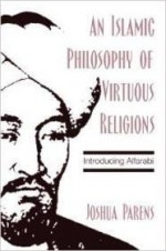 An Islamic Philosophy of Virtuous Religions: Introducing Alfarabiby: Parens, Joshua - Product Image