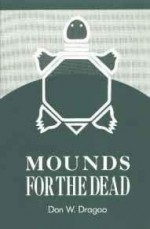 Annals of Carnegie Museum, Vol. 37: Mounds for the Deadby: Dragoo, Don W. - Product Image