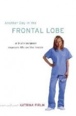 Another Day in the Frontal Lobe: A Brain Surgeon Exposes Life on the Insideby: Firlik, Katrina - Product Image