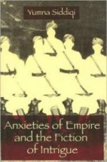 Anxieties of Empire and the Fiction of Intrigueby: Siddiqi, Yumna - Product Image