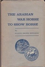 Arabian War Horse to Show Horse, The (SIGNED COPY)by: Edwards, Gladys Brown - Product Image