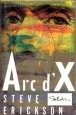 Arc D'Xby: Erickson, Steve - Product Image