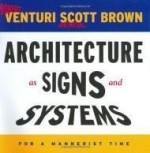 Architecture as Signs and Systems: For a Mannerist Time (The William E. Massey Sr. Lectures in the History of American Civilization)by: Venturi, Robert - Product Image