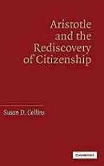 Aristotle and the Rediscovery of CitizenshipCollins, Susan D. - Product Image
