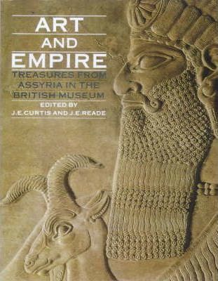 Art and Empire: Treasures from Assyria in the British Museumby: Curtis, J.E., and J.E. Reade - Product Image