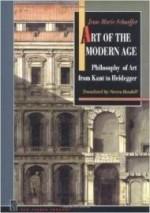 Art of the Modern Age: Philosophy of Art From Kant to Heideggerby: Schaeffer, Jean-Marie - Product Image