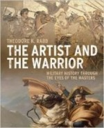 Artist and the Warrior, The : Military History through the Eyes of the Mastersby: Rabb, Theodore K. - Product Image